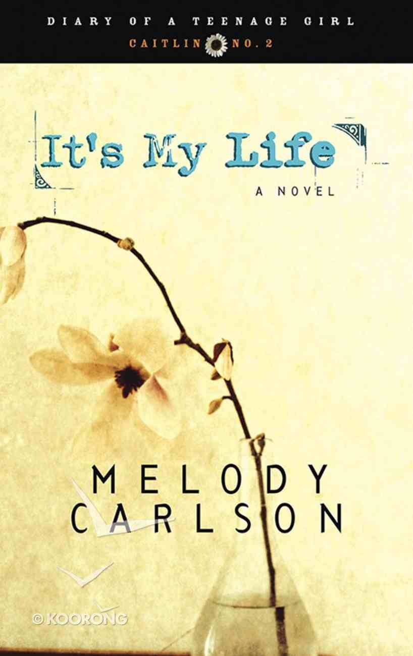 It's My Life (#02 in Diary Of A Teenage Girl: Caitlin Series) eBook