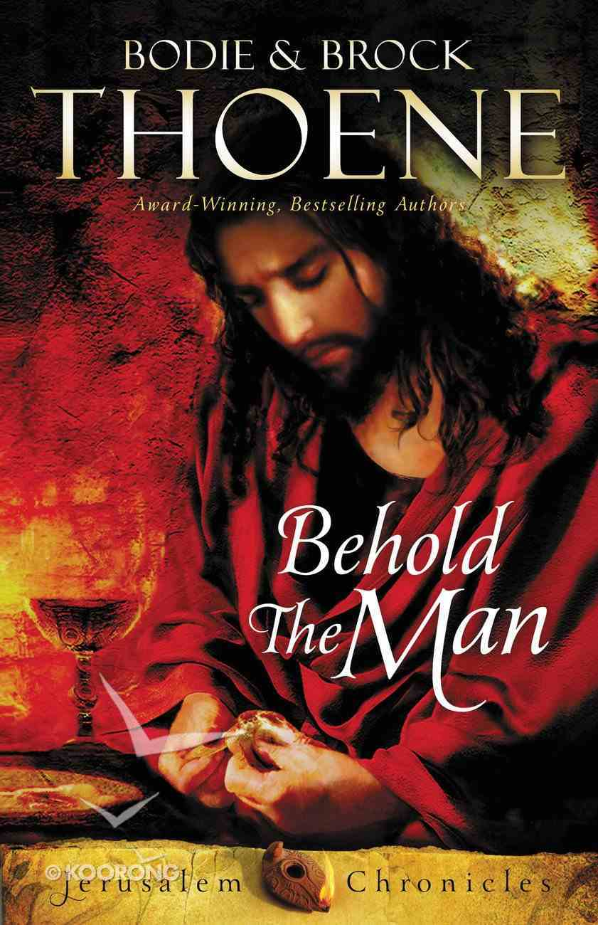 Behold the Man (#03 in The Jerusalem Chronicles Series) Hardback