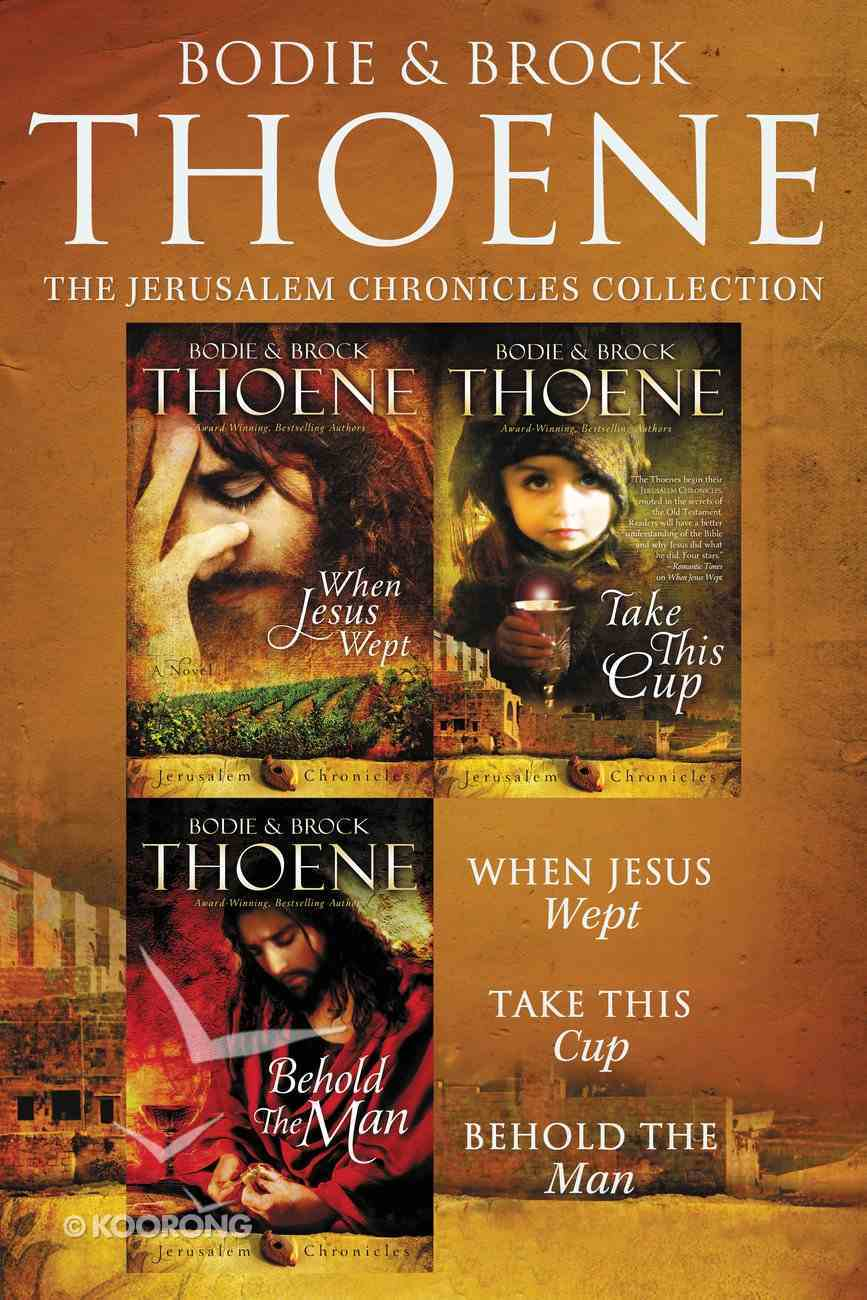 The Jerusalem Chronicles Collection: When Jesus Wept, Take This Cup, Behold the Man eBook