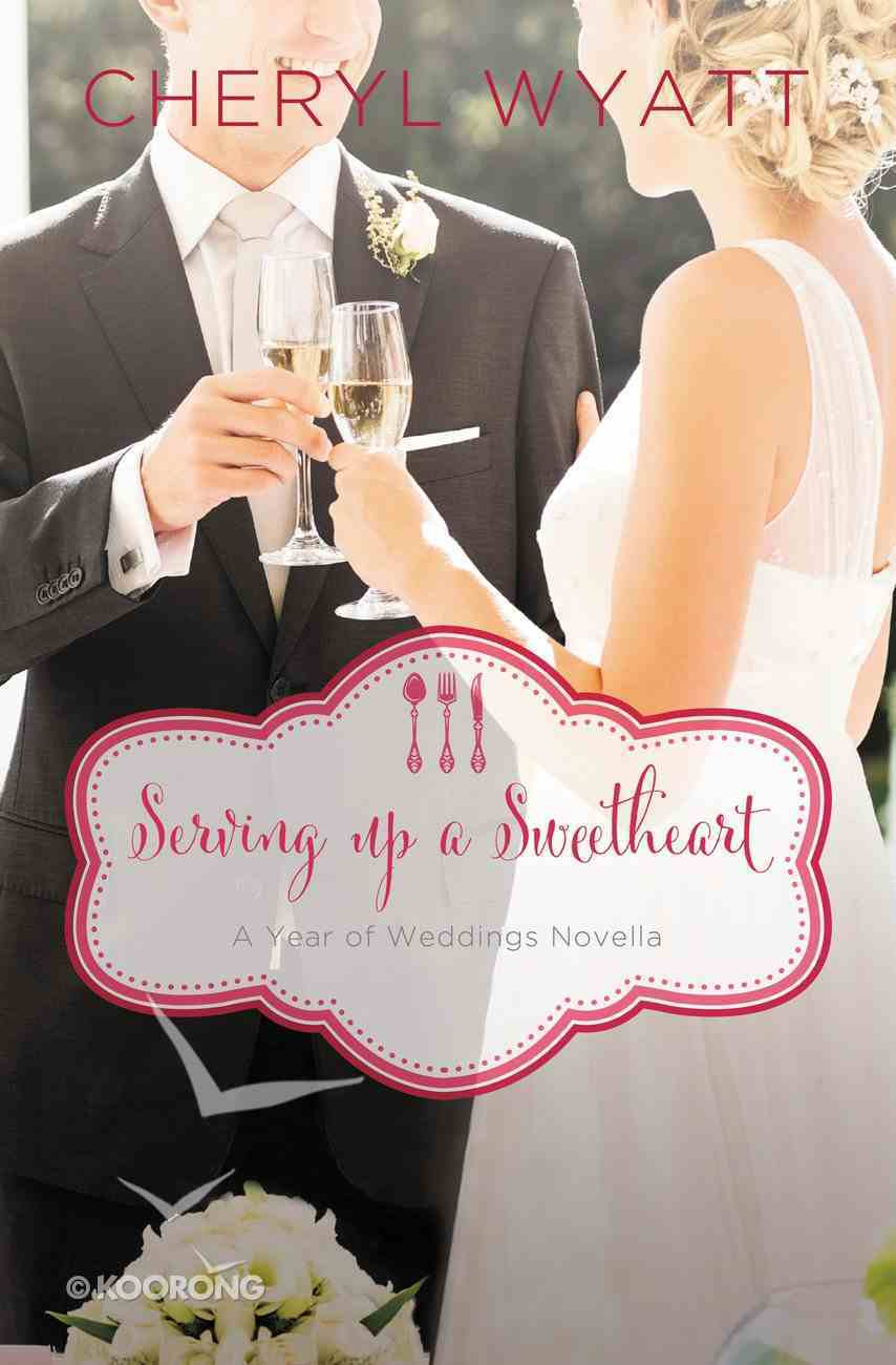 A Serving Up a Sweetheart: February Wedding Story (#03 in Year Of Wedding Story Novella Series) eBook