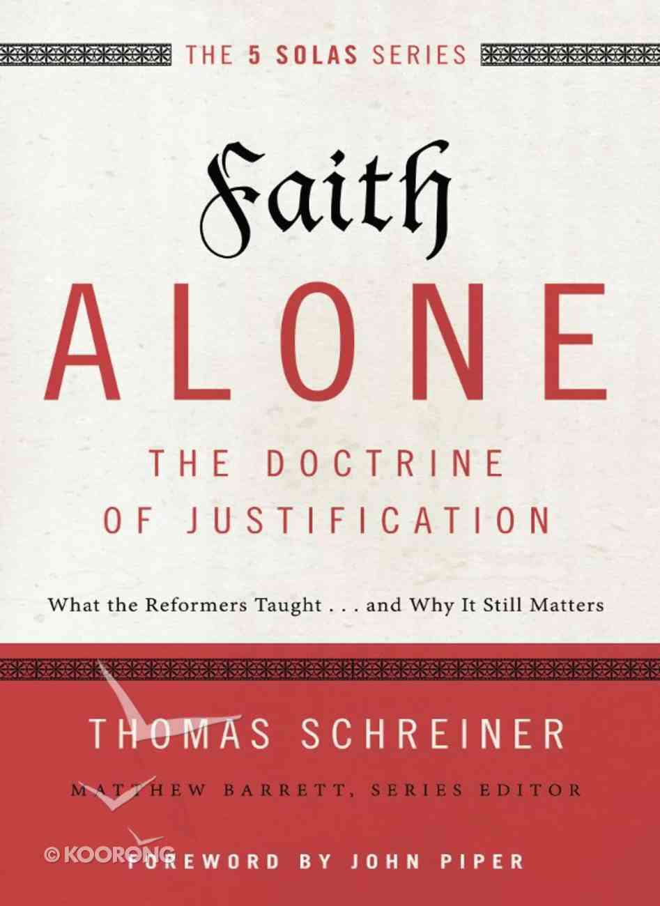 Faith Alone - the Doctrine of Justification (The Five Solas Series) eBook