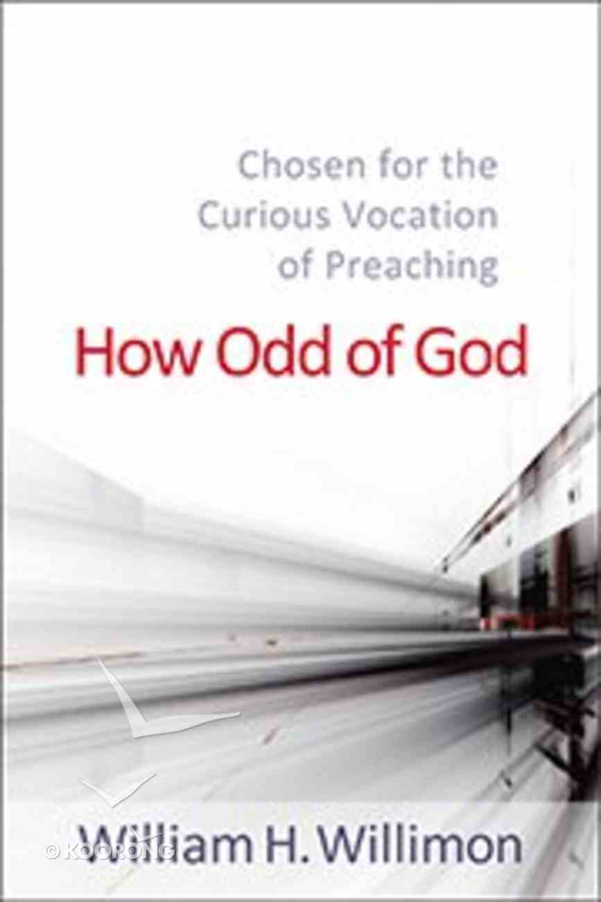 How Odd of God: Chosen For the Curious Vocation of Preaching Paperback