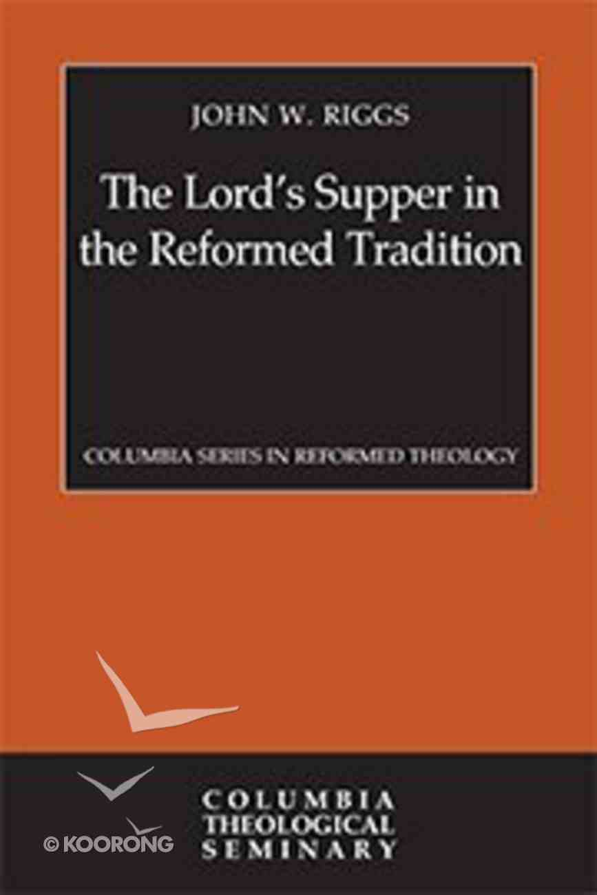 Csrt: The Lord's Supper in the Reformed Tradition: An Essay on the Mystical True Presence Hardback
