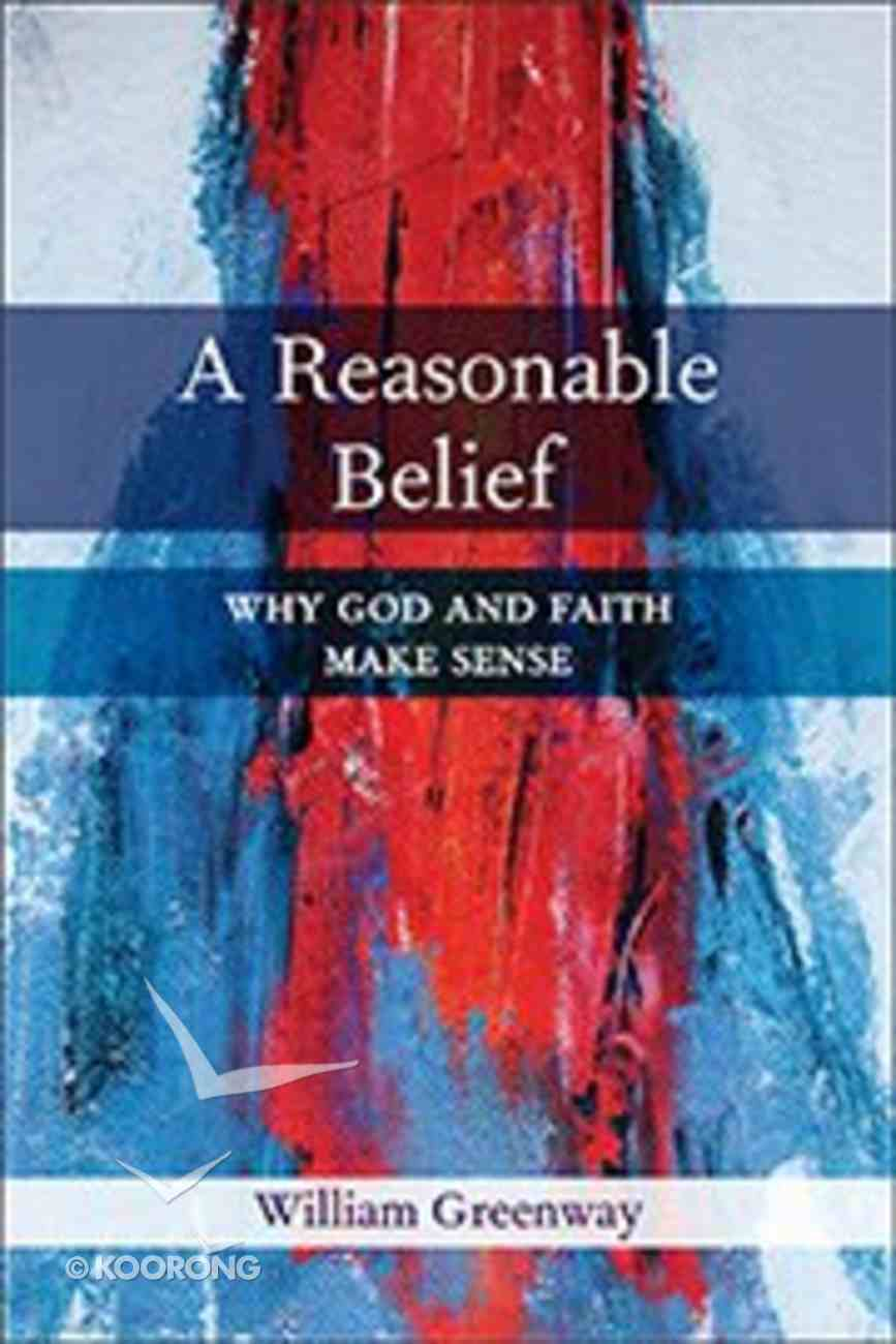 A Reasonable Belief: Why God and Faith Make Sense Paperback