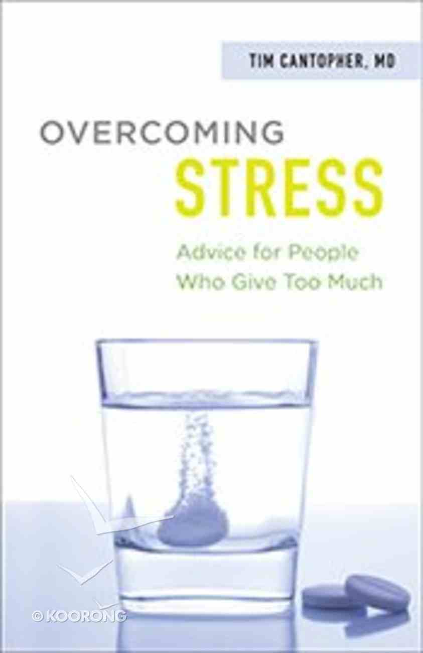 Overcoming Stress: Advice For People Who Give Too Much Paperback