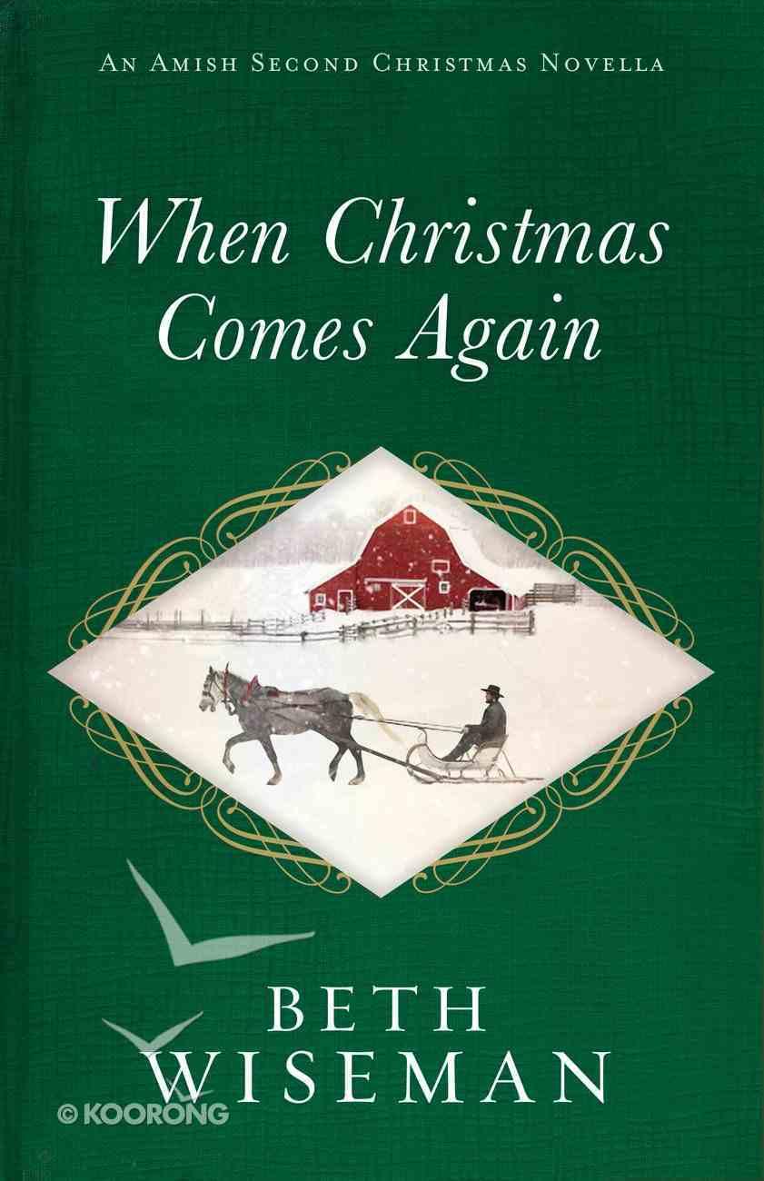 When Christmas Comes Again (An Amish Second Christmas Novella Series) eBook