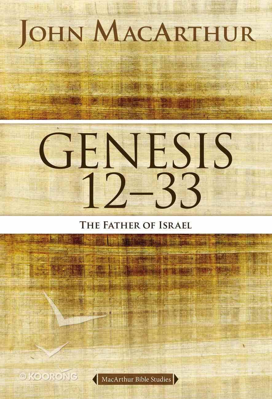 Genesis 12 to 33 (#02 in Macarthur Bible Study Series) eBook