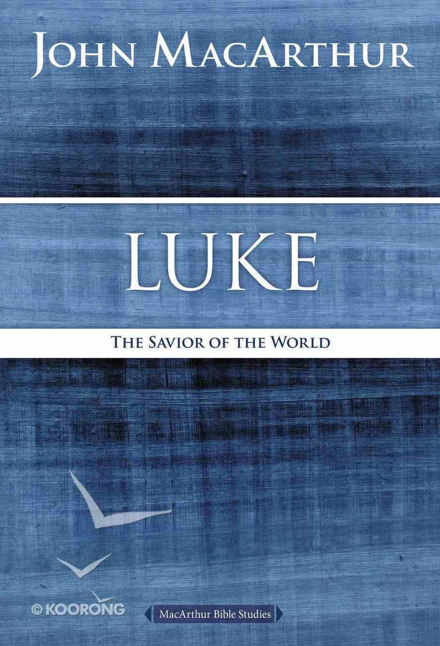 Luke: The Savior of the World (Macarthur Bible Study Series) Paperback
