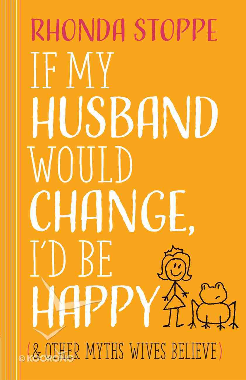 If My Husband Would Change, I'd Be Happy Paperback