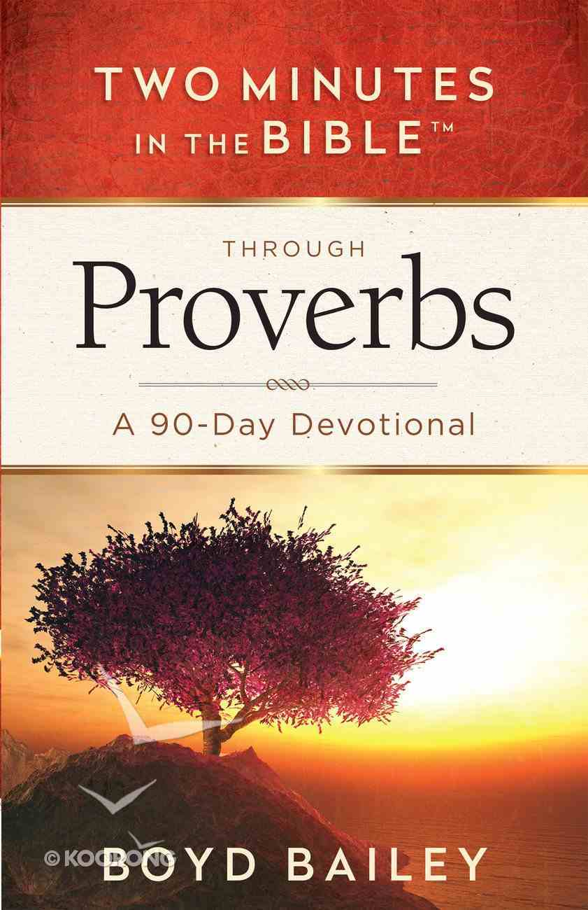 Through Proverbs: A 90-Day Devotional (Two Minutes In The Bible Series) Paperback