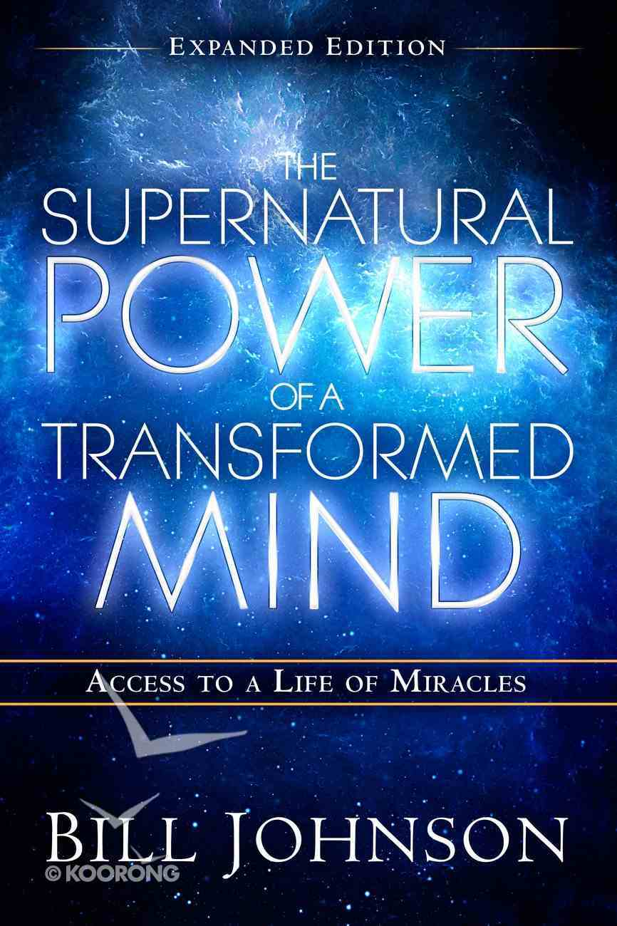 The Supernatural Power of a Transformed Mind Expanded Edition eBook