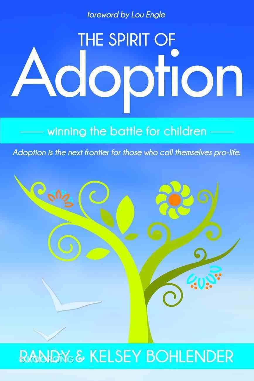 The Spirit of Adoption: Winning the Battle For the Children eBook