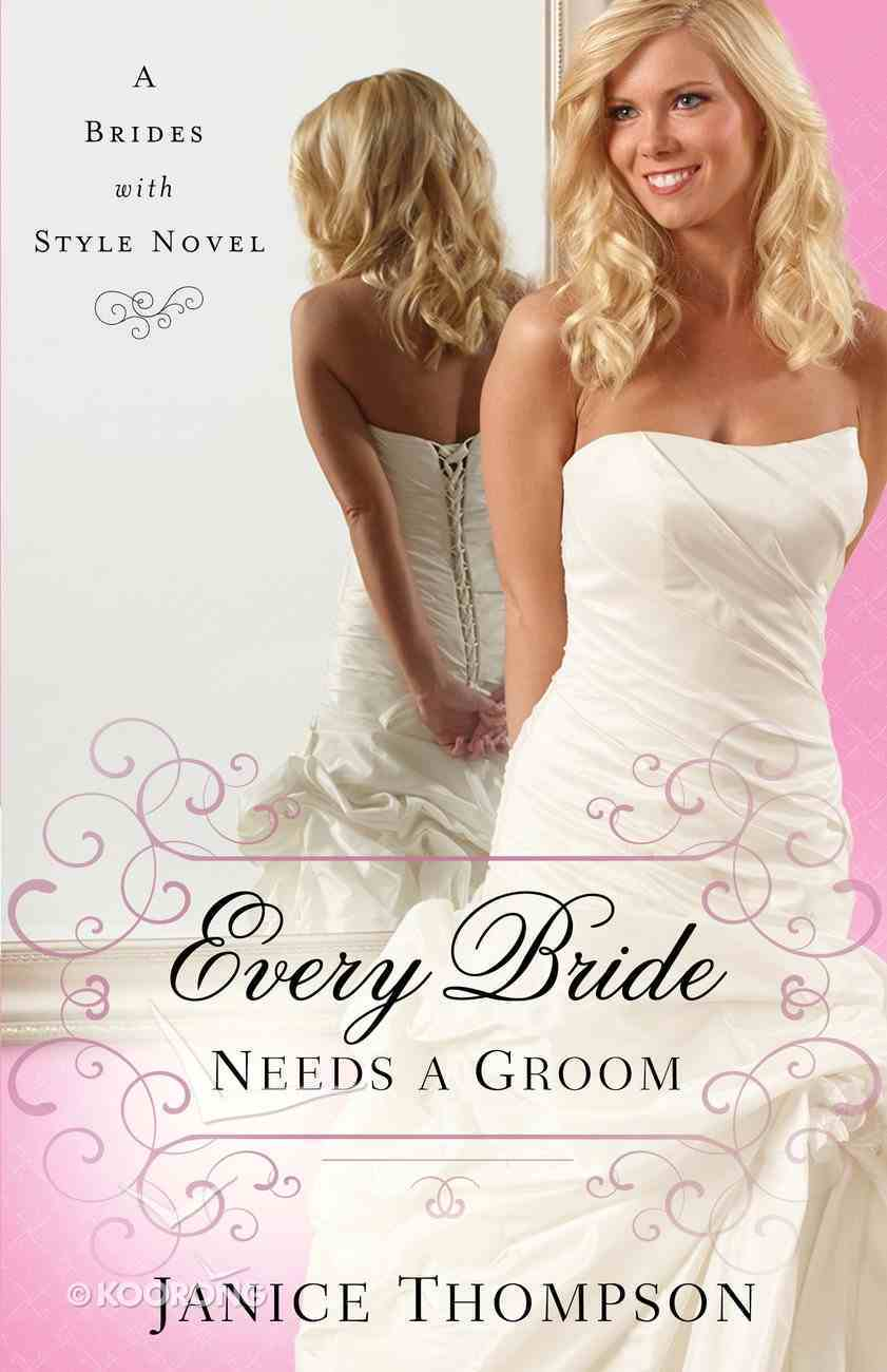 Every Bride Needs a Groom (Brides With Style Series) Paperback