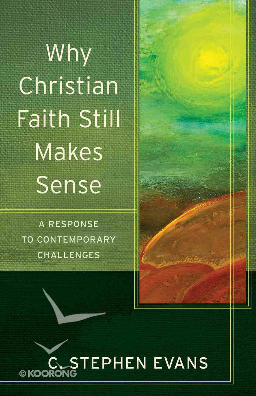 Why Christian Faith Still Makes Sense - a Response to Contemporary Challenges (Acadia Studies In Bible And Theology Series) Paperback