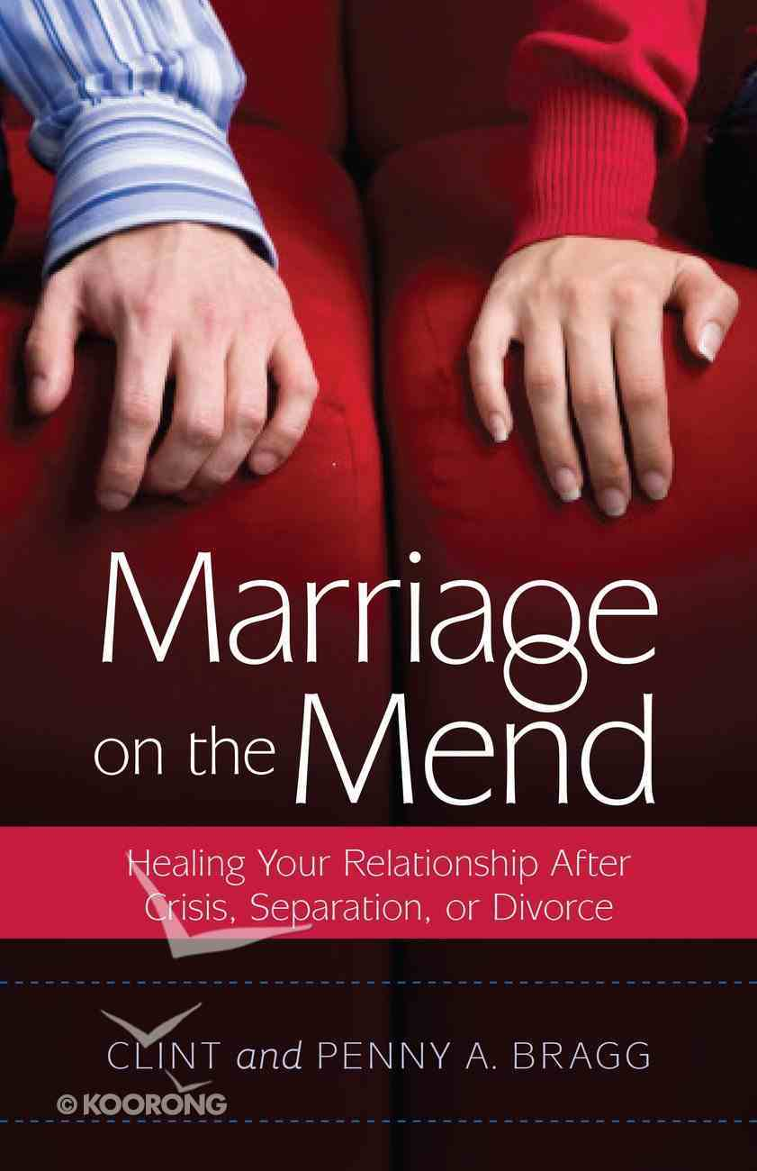 Marriage on the Mend: Healing Your Relationship After Crisis, Separation Or Divorce Paperback