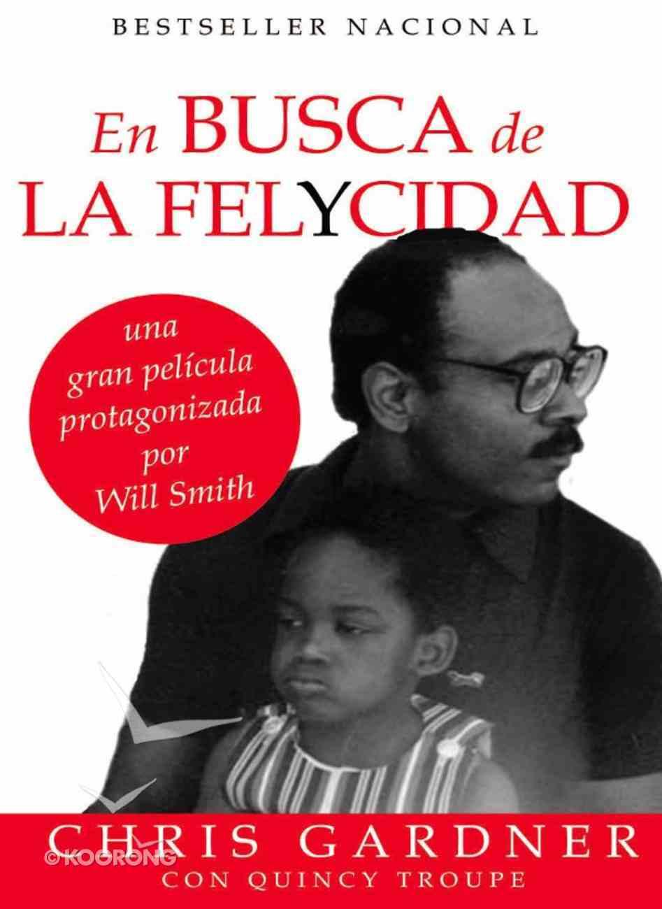 En Busca De La Felycidad (Pursuit Of Happyness - Spanish Edition) eBook