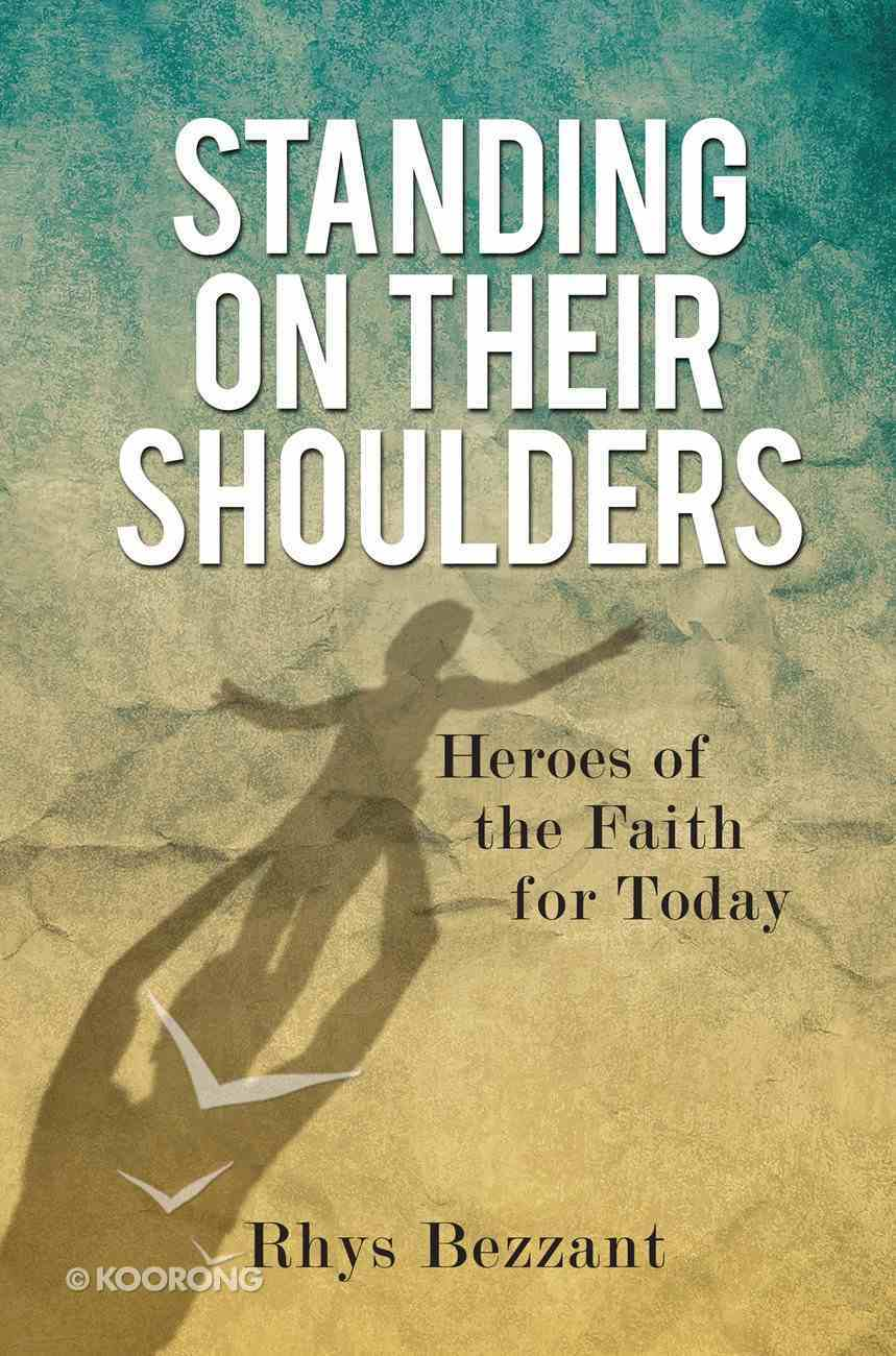 Standing on Their Shoulders: Heroes of the Faith For Today Paperback