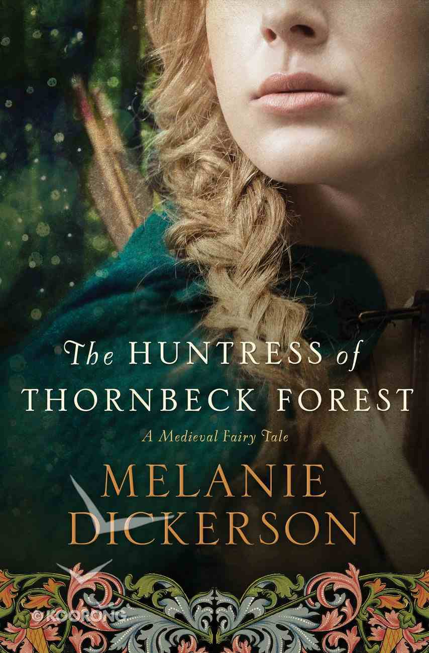 The Huntress of Thornbeck Forest (Large Print) (#1 in Thornbeck - Medieval Fairy Tale Series) Hardback