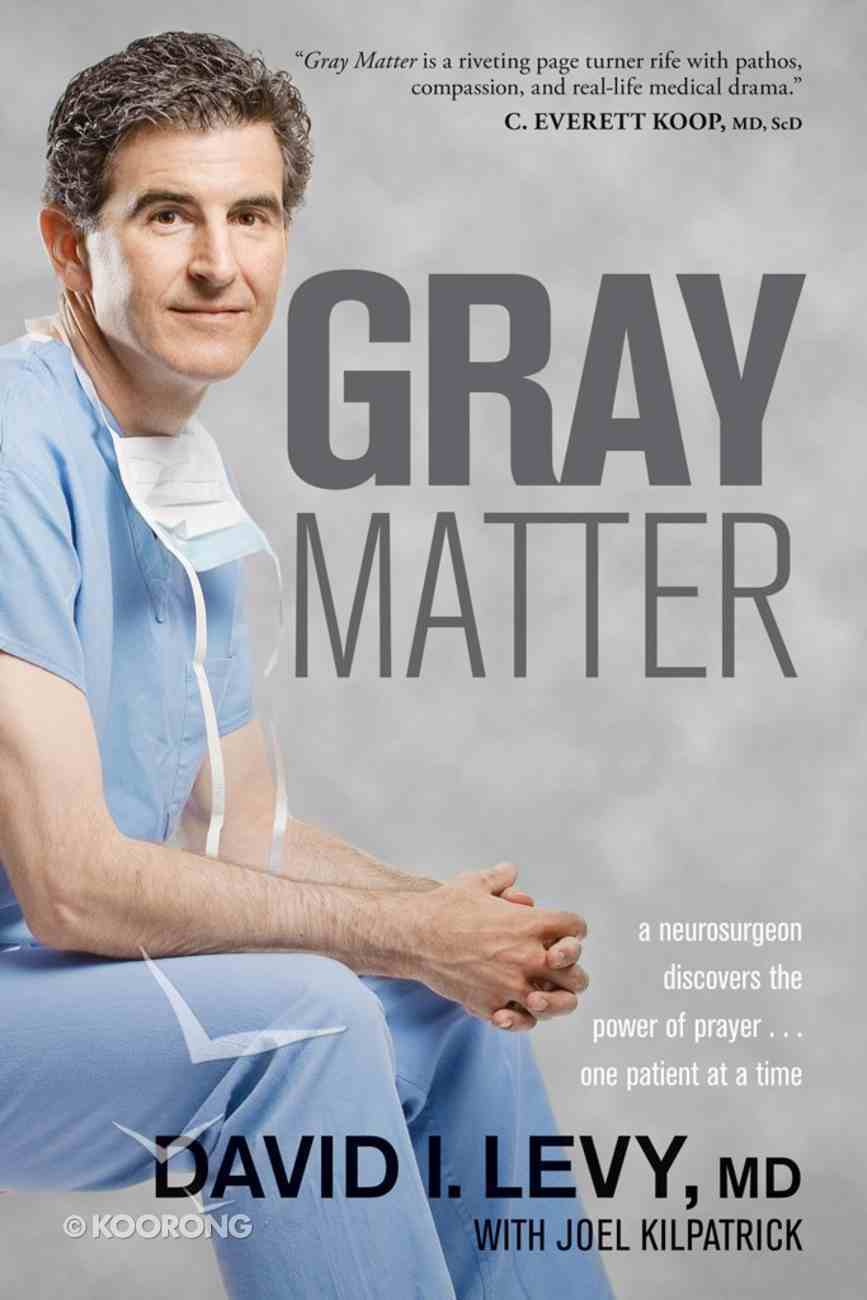 Gray Matter: A Neurosurgeon Discovers the Power of Prayer eBook
