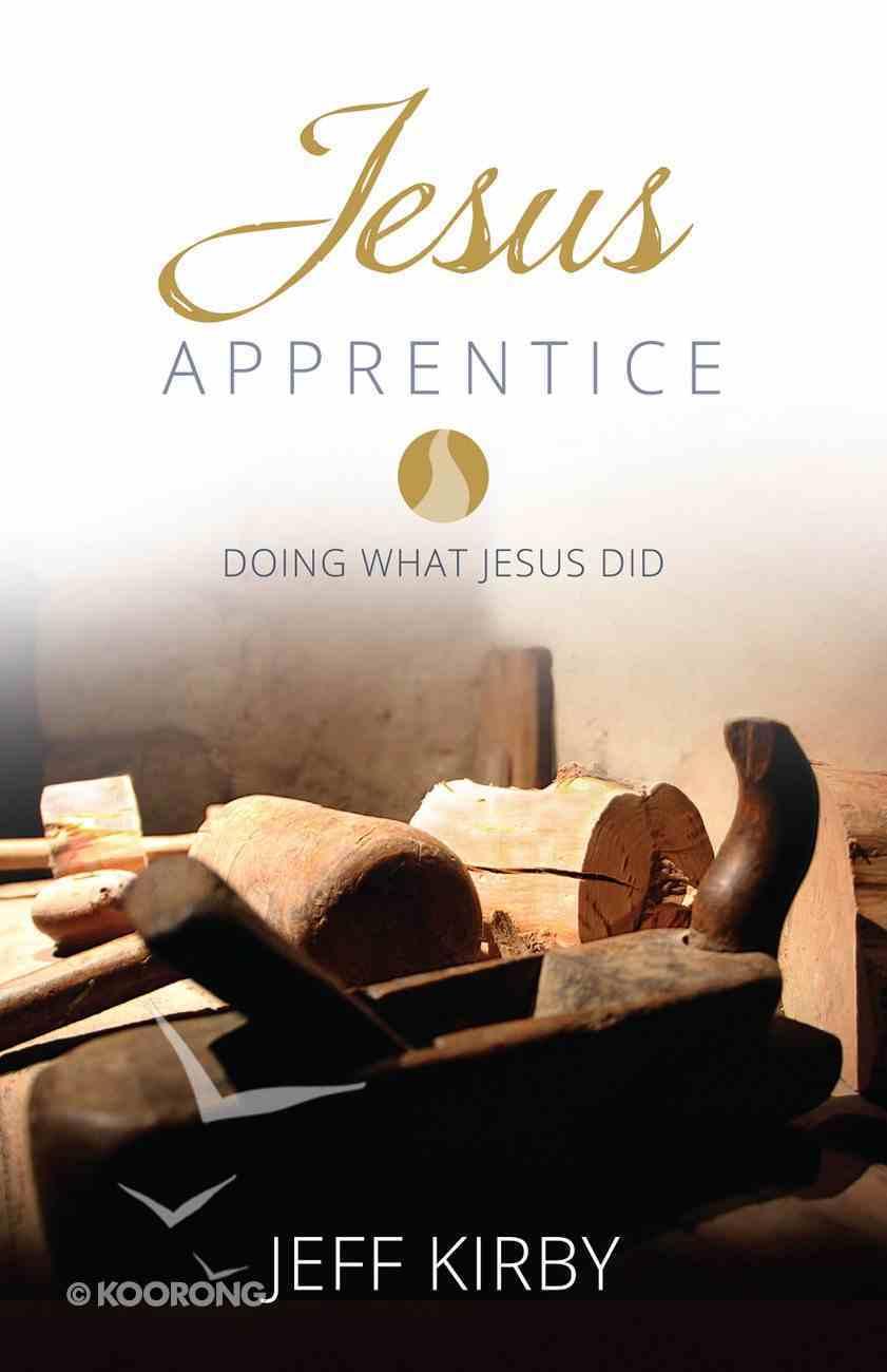 Jesus Apprentice: Doing What Jesus Did Paperback
