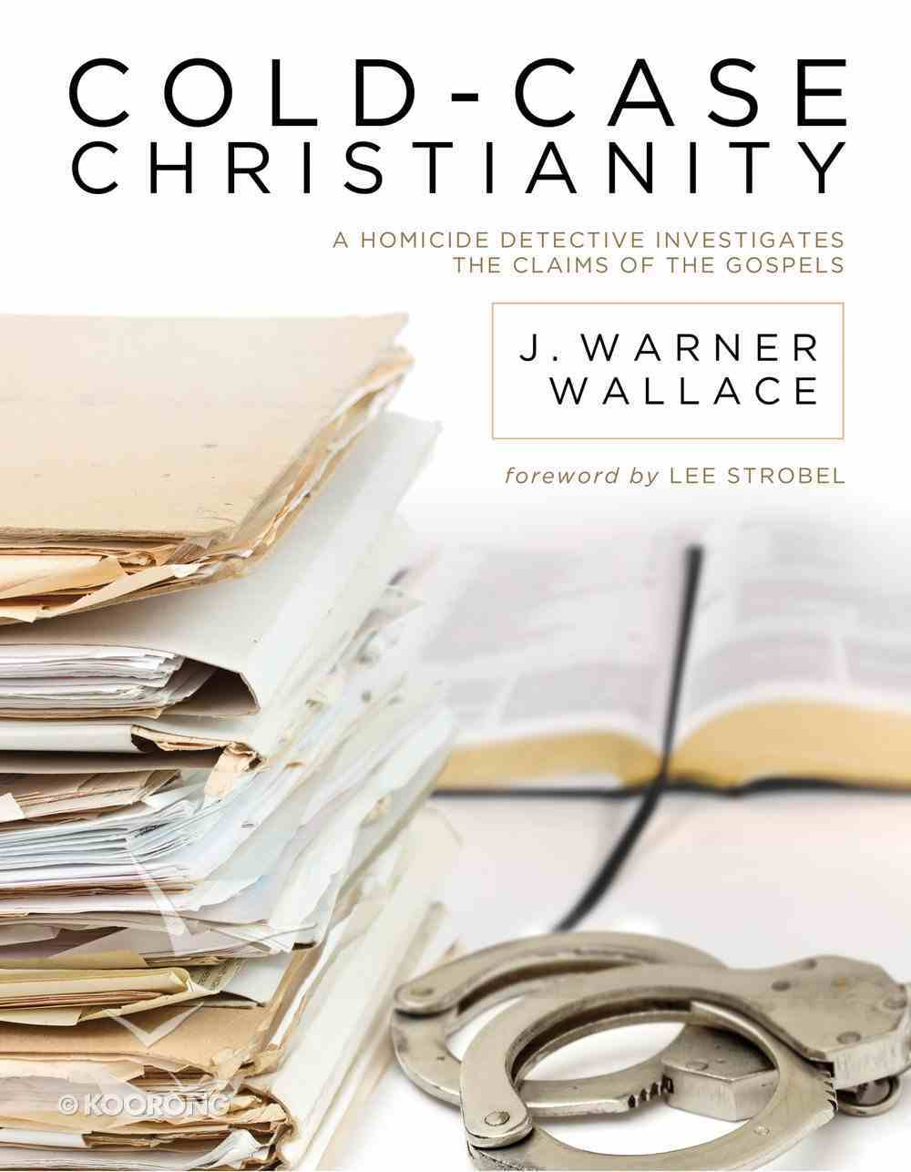 Cold-Case Christianity: A Homicide Detective Investigates the Claims of the Gospels eBook