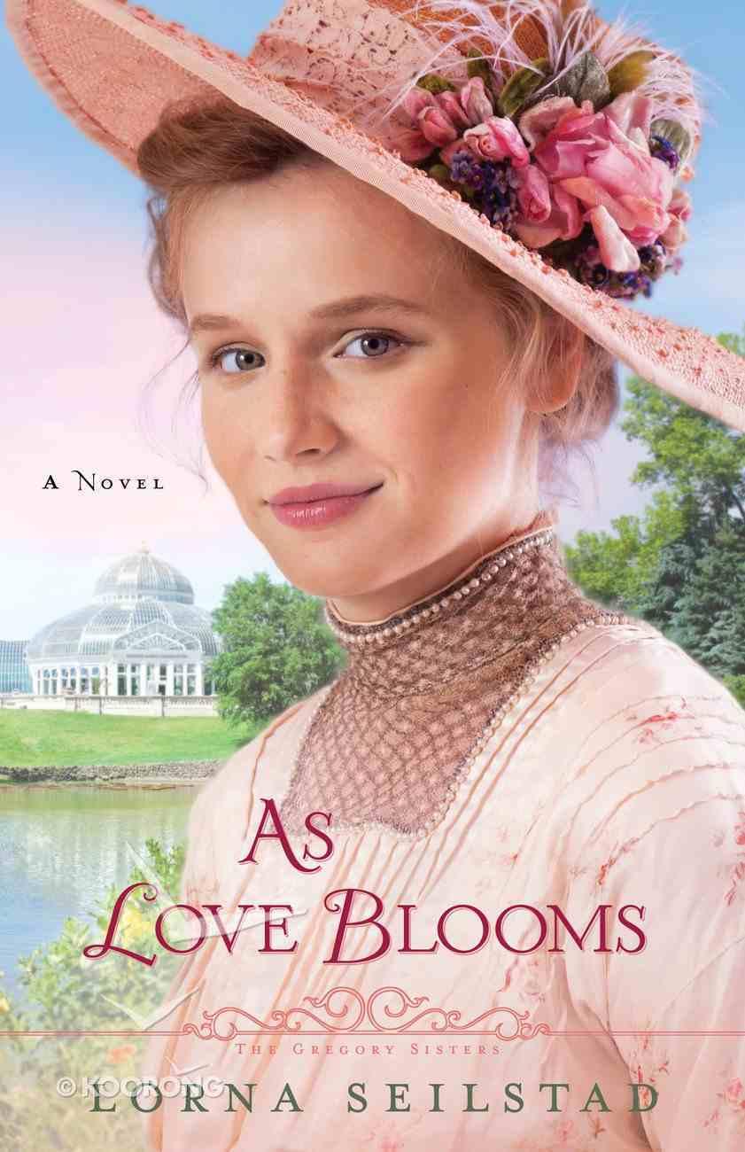 As Love Blooms (#03 in The Gregory Sisters Series) eBook