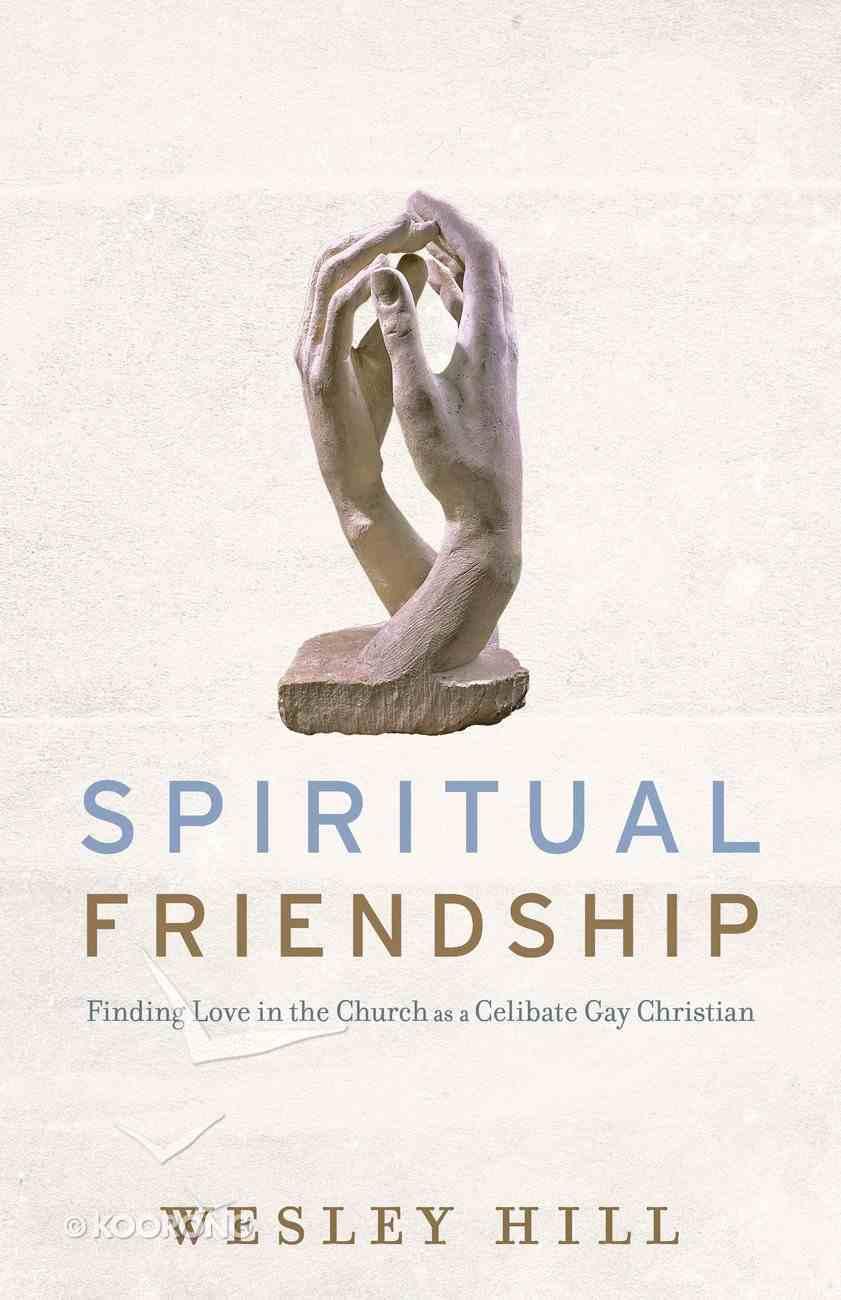 Spiritual Friendship: Finding Love in the Church as a Celibate Gay Christian eBook