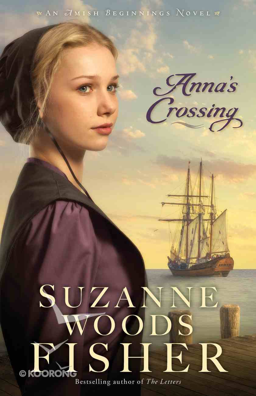 Anna's Crossing (Amish Beginnings Novel Series) eBook