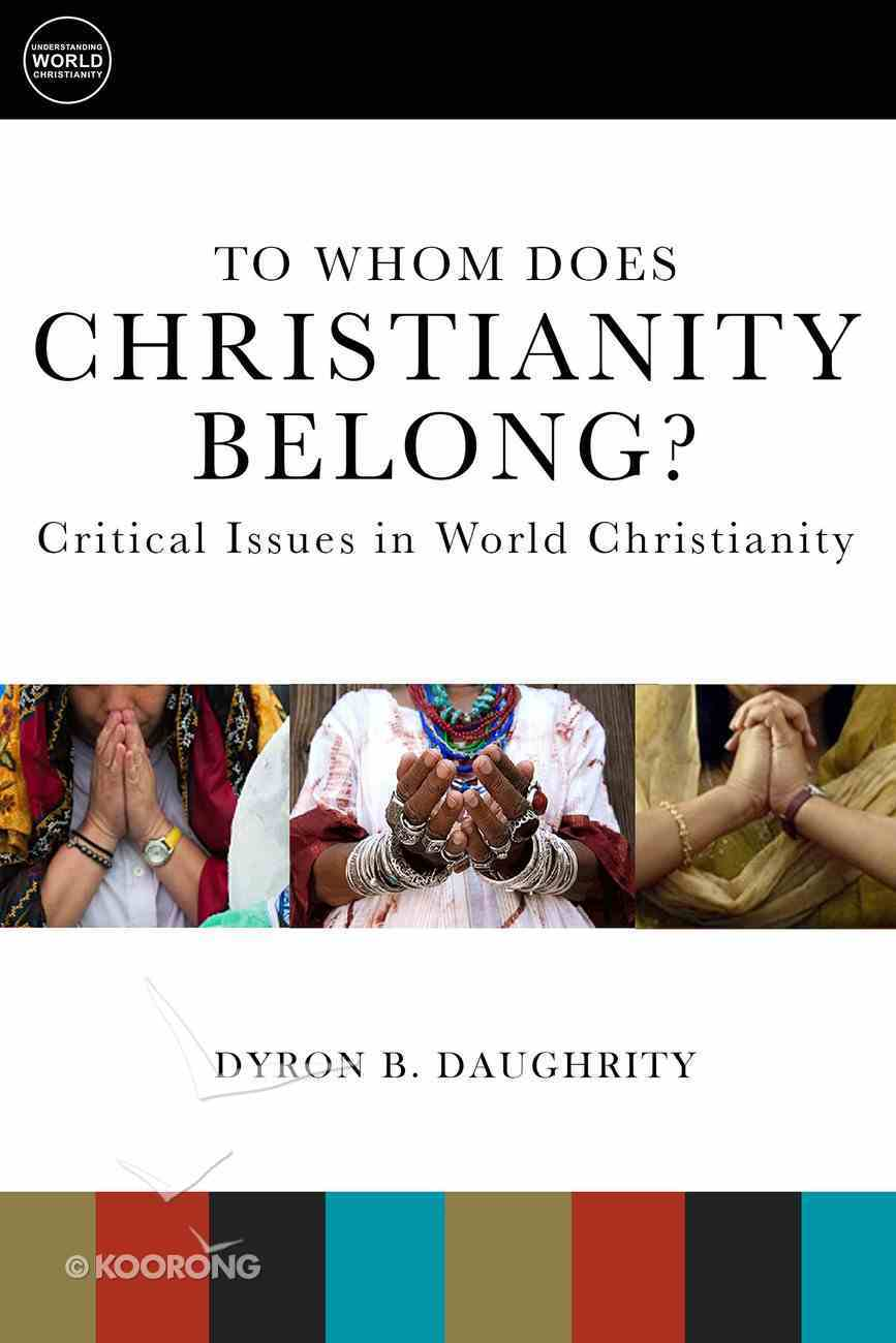 To Whom Does Christianity Belong? (Understanding World Christianity Series) Paperback