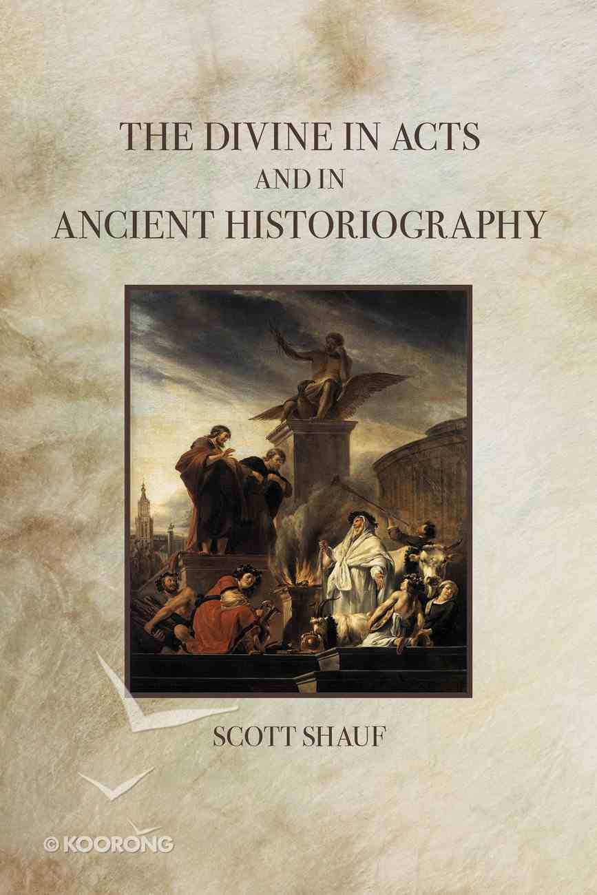 The Divine in Acts and in Ancient Historiography Paperback