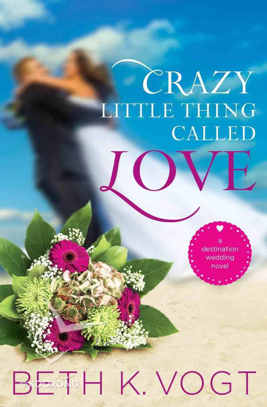 Crazy Little Thing Called Love (Destination Wedding Series) eBook