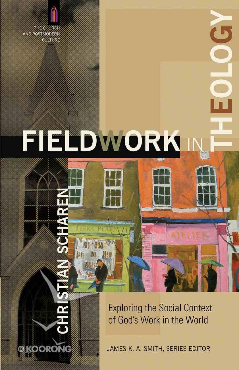 Fieldwork in Theology (The Church and Postmodern Culture) (Church & Modern Culture Series) eBook