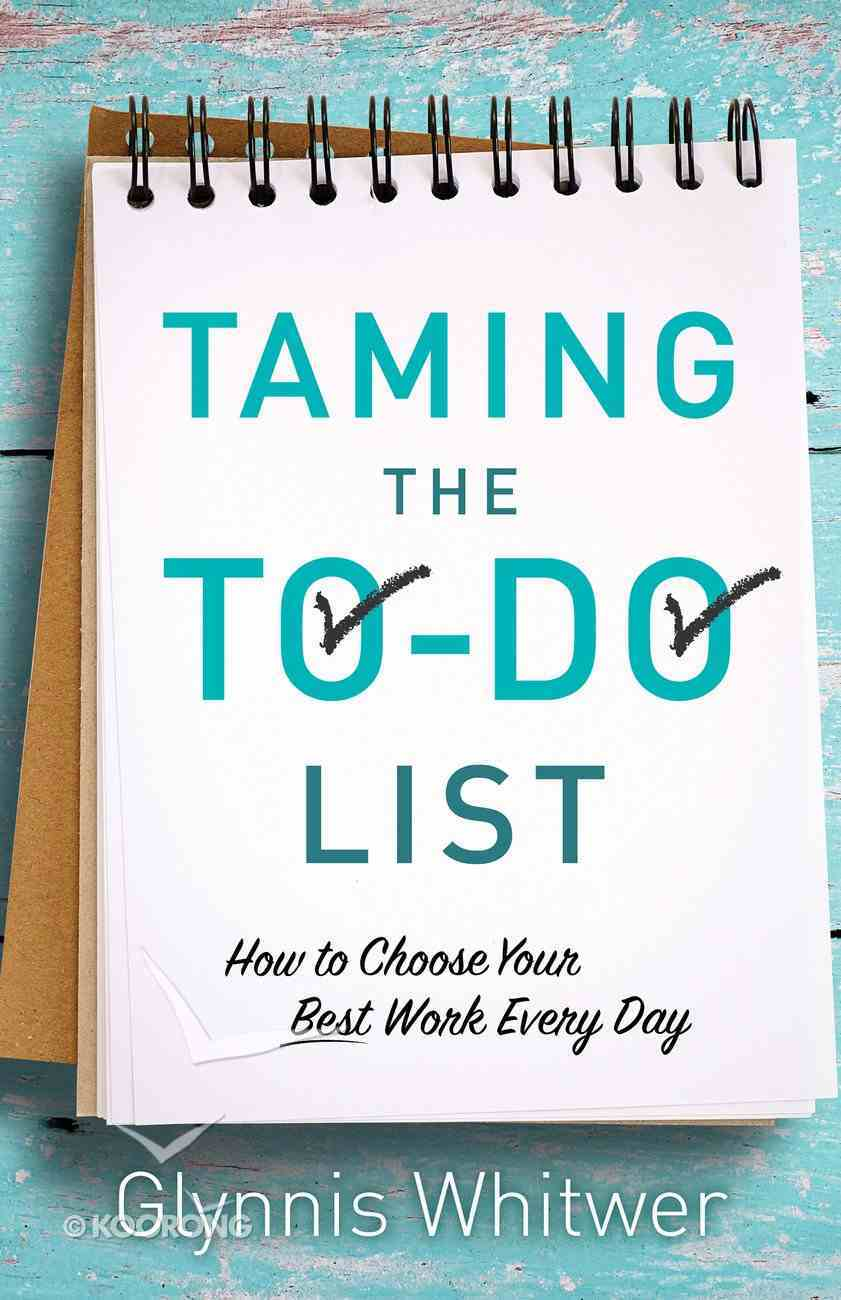 Taming the To-Do List: How to Choose Your Best Work Every Day eBook