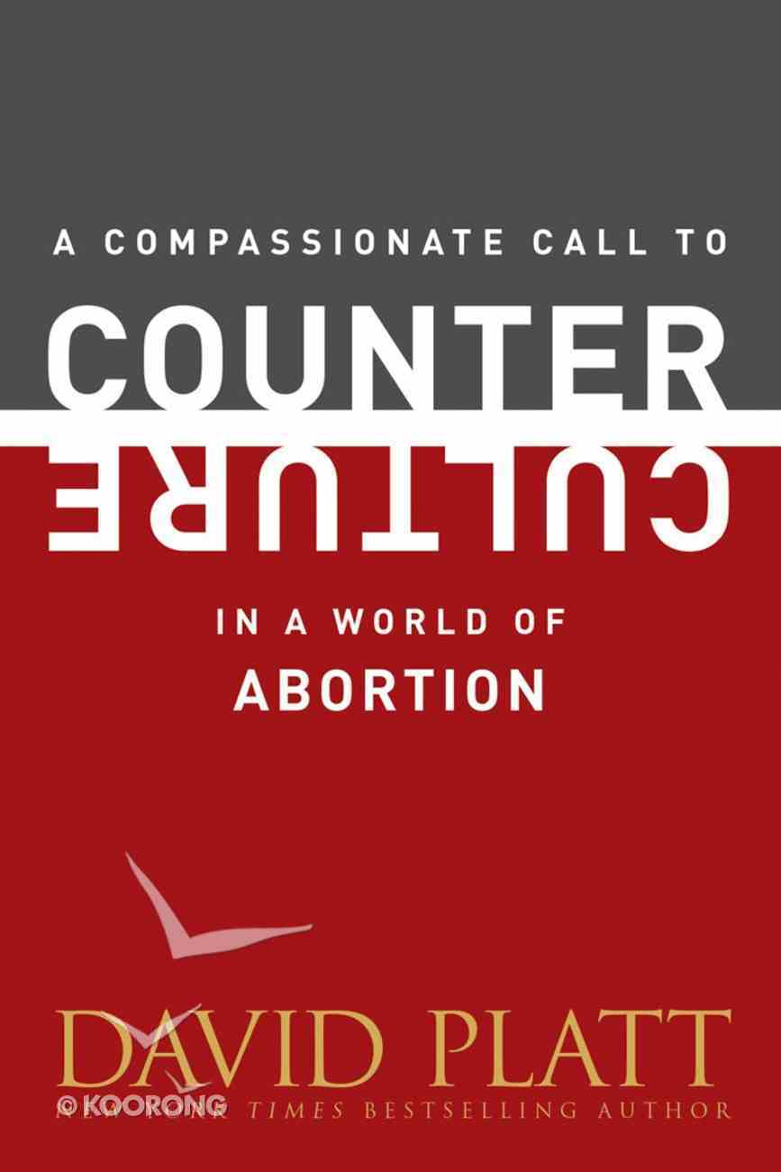 A Compassionate Call to Counter Culture in a World of Abortion eBook