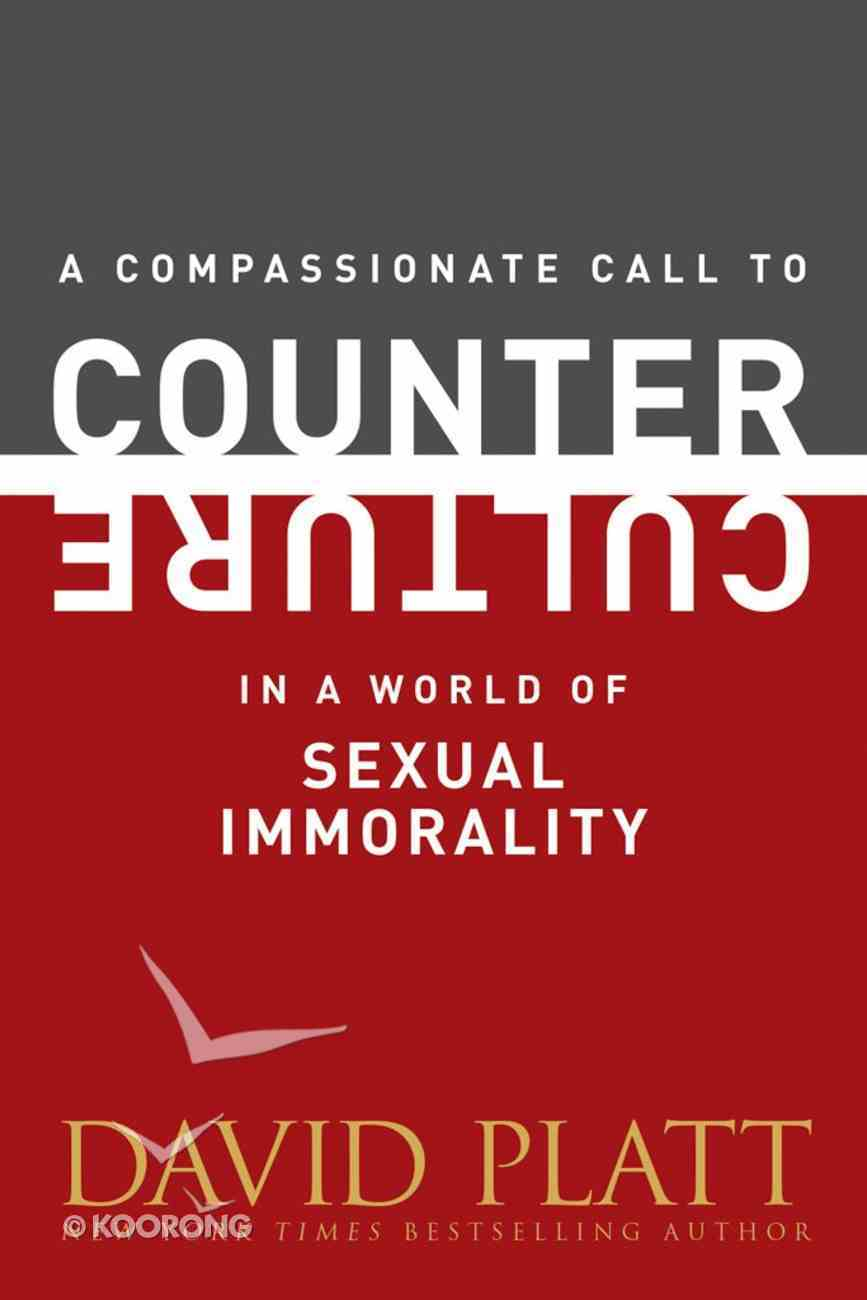 A Compassionate Call to Counter Culture in a World of Sexual Immorality eBook