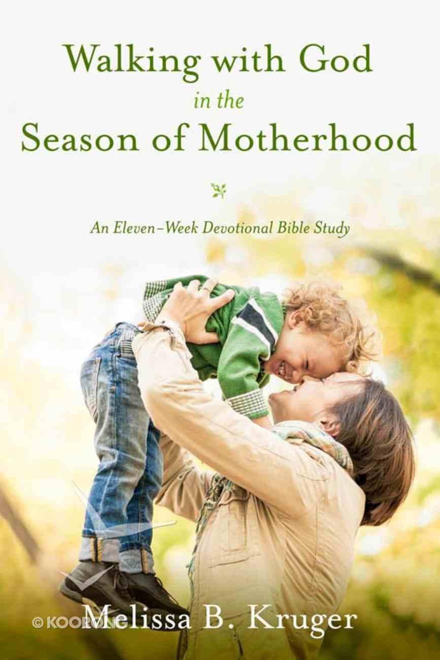 Walking With God in the Season of Motherhood eBook