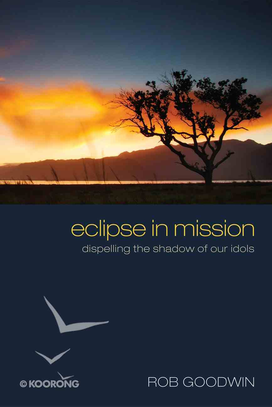 Eclipse in Mission: Dispelling the Shadow of Our Idols Paperback