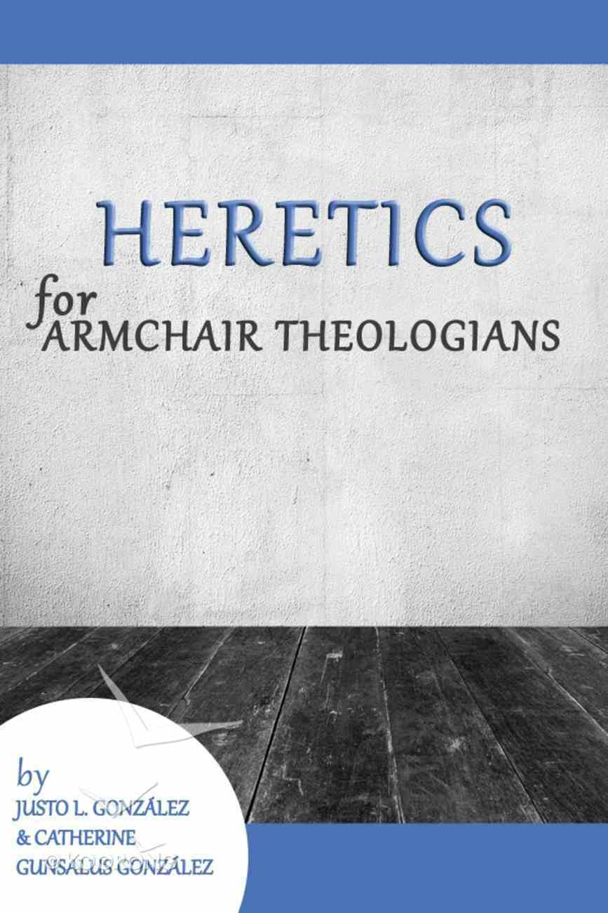Heretics For Armchair Theologians (Armchair Theologians Series) eBook