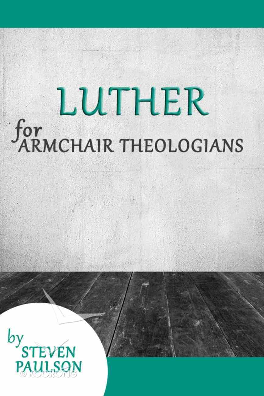 Luther For Armchair Theologians (Armchair Theologians Series) eBook