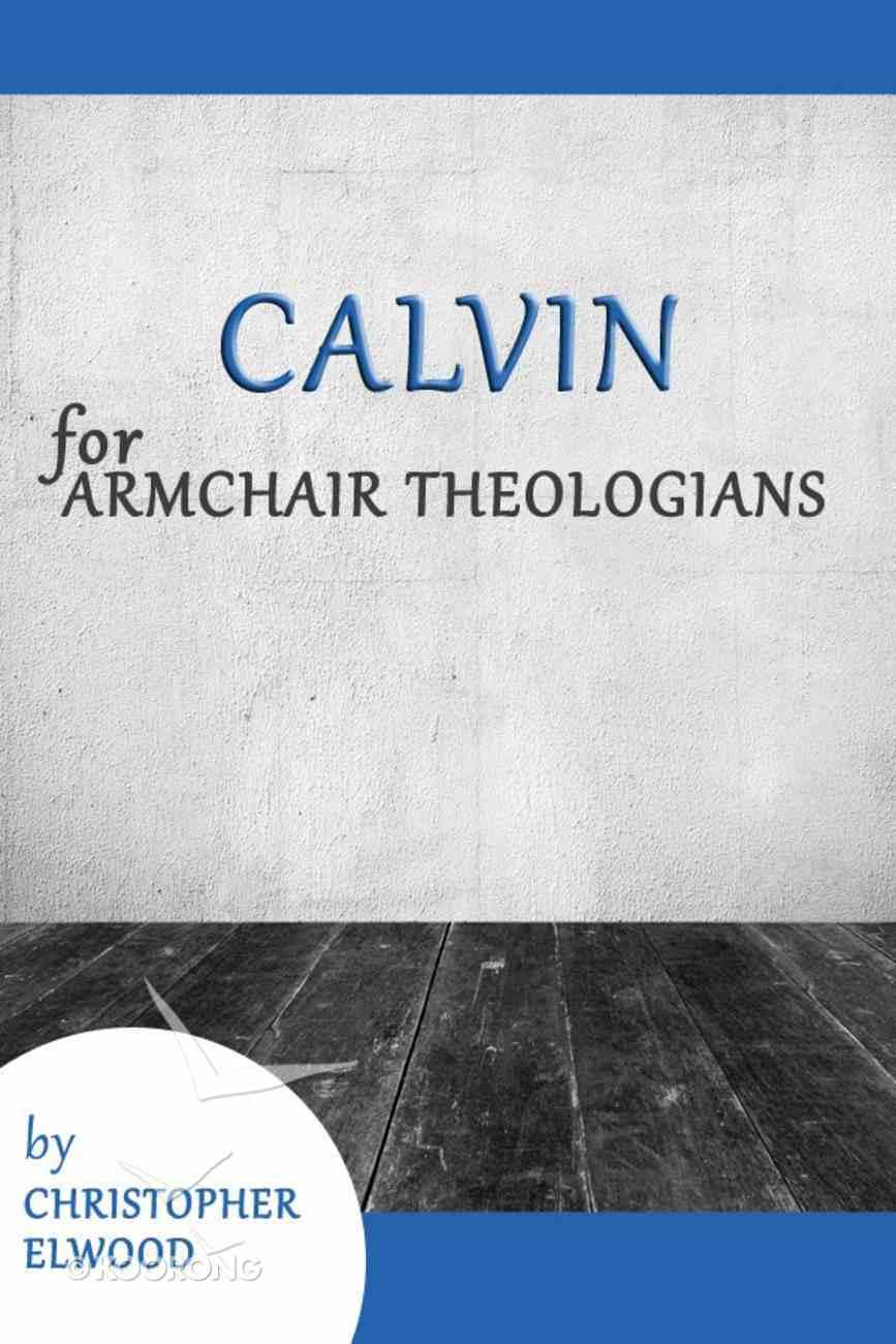 Calvin For Armchair Theologians (Armchair Theologians Series) eBook