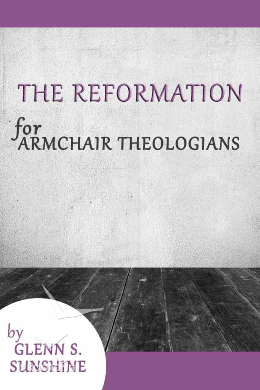 The Reformation For Armchair Theologians (Armchair Theologians Series) eBook