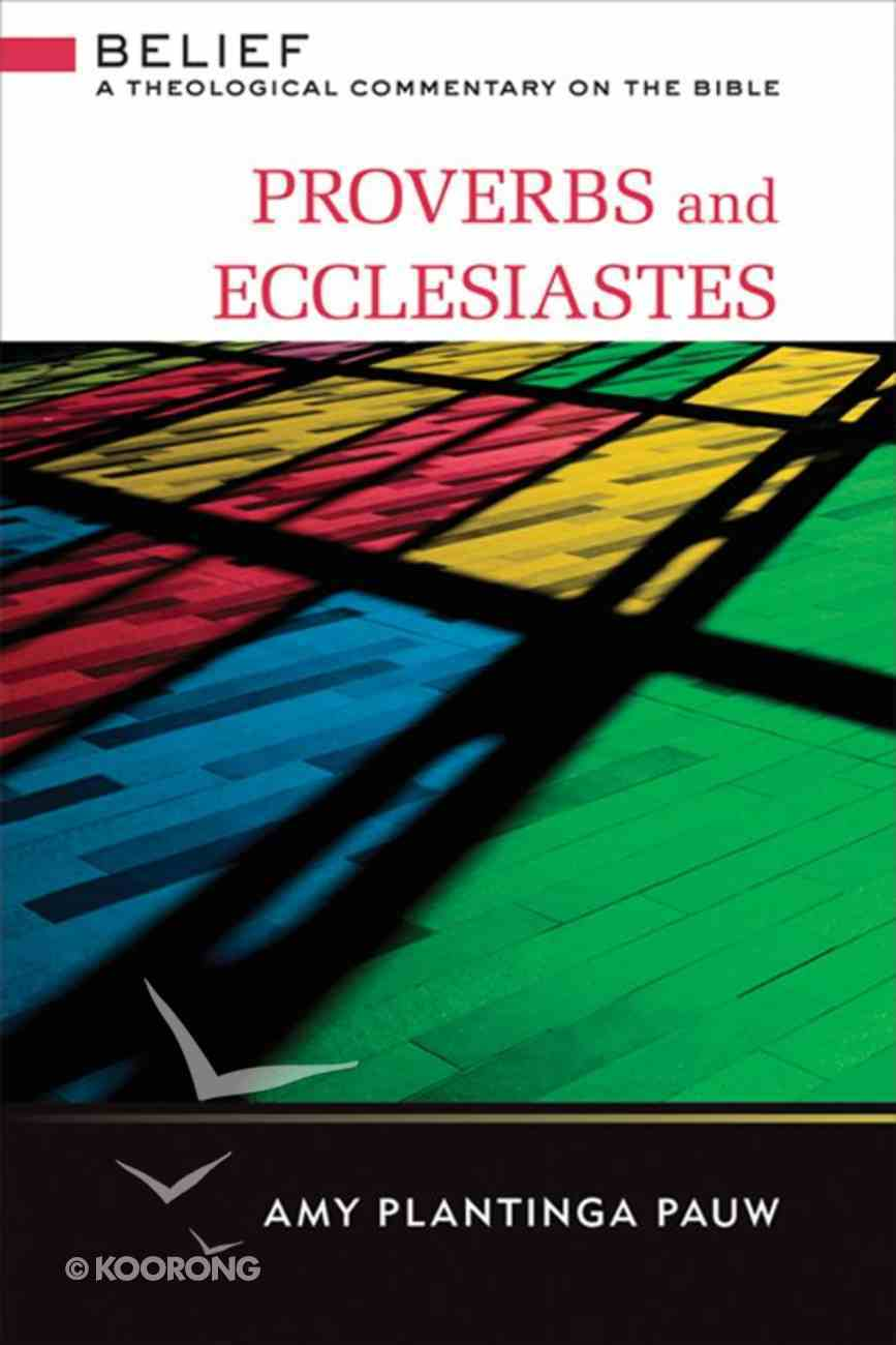 Proverbs and Ecclesiastes (Belief: Theological Commentary On The Bible Series) eBook