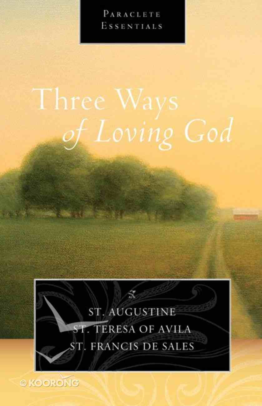 Three Ways of Loving God (Paraclete Essentials Series) Paperback