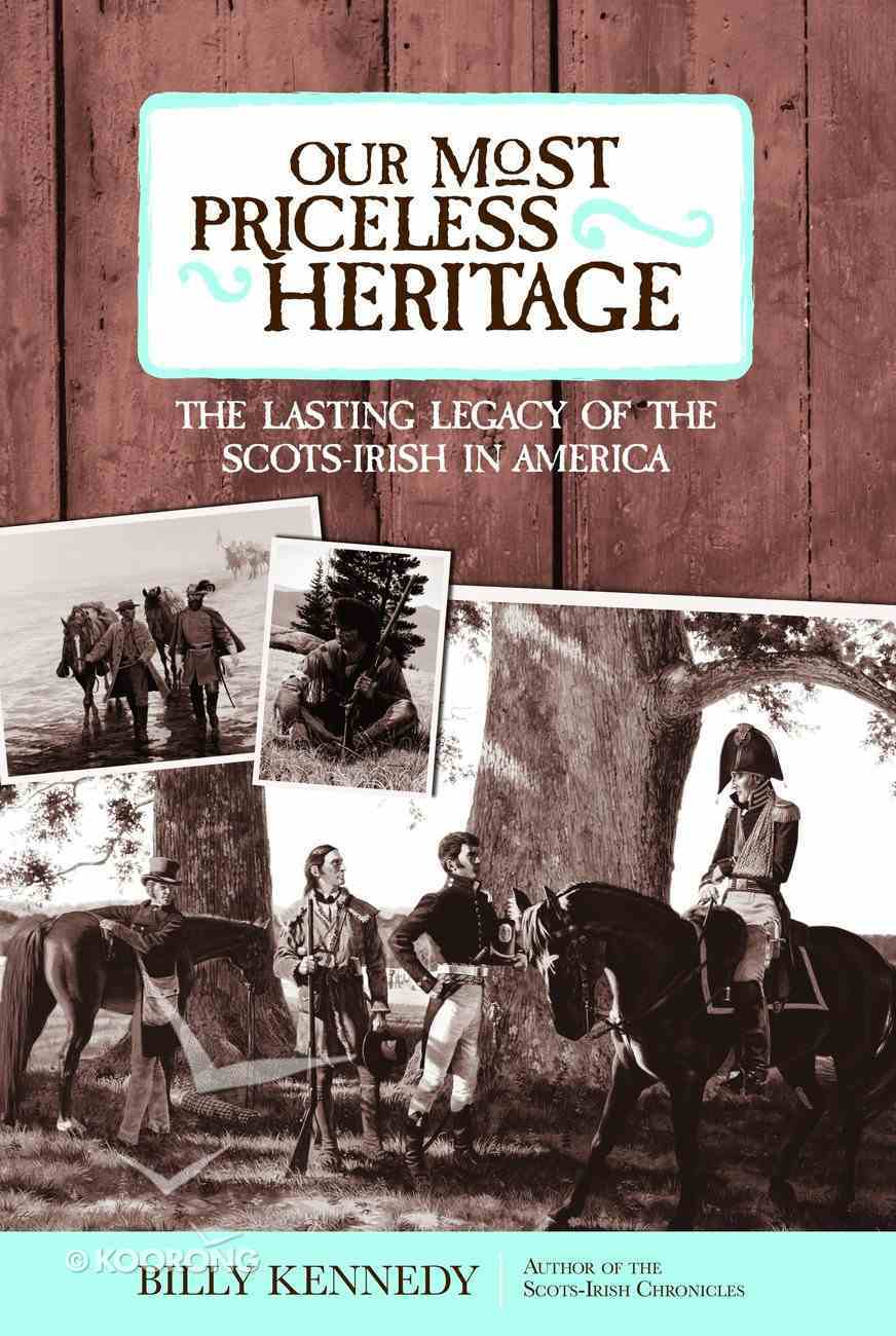 Our Most Priceless Heritage: The Lasting Legacy of the Scots-Irish in America eBook