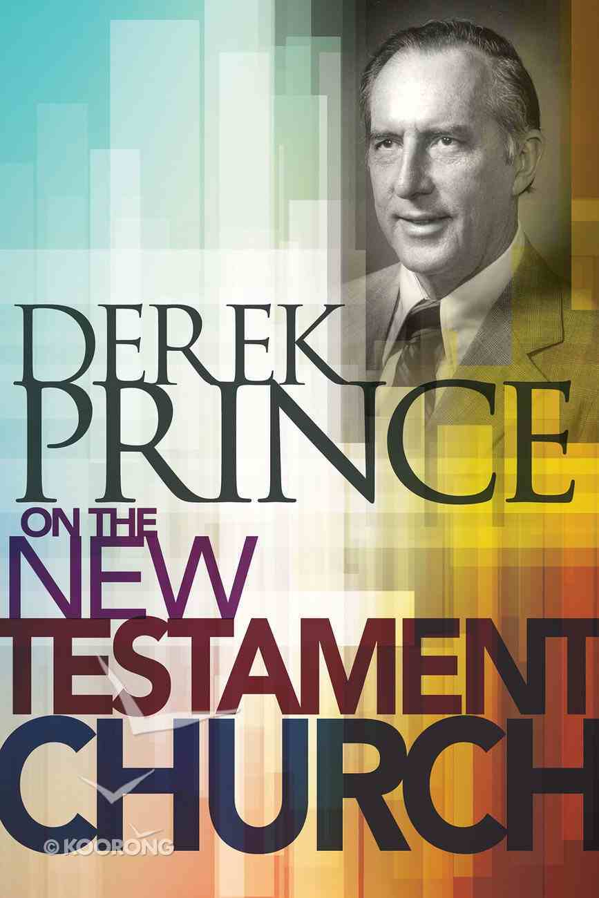 Derek Prince on the New Testament Church Hardback