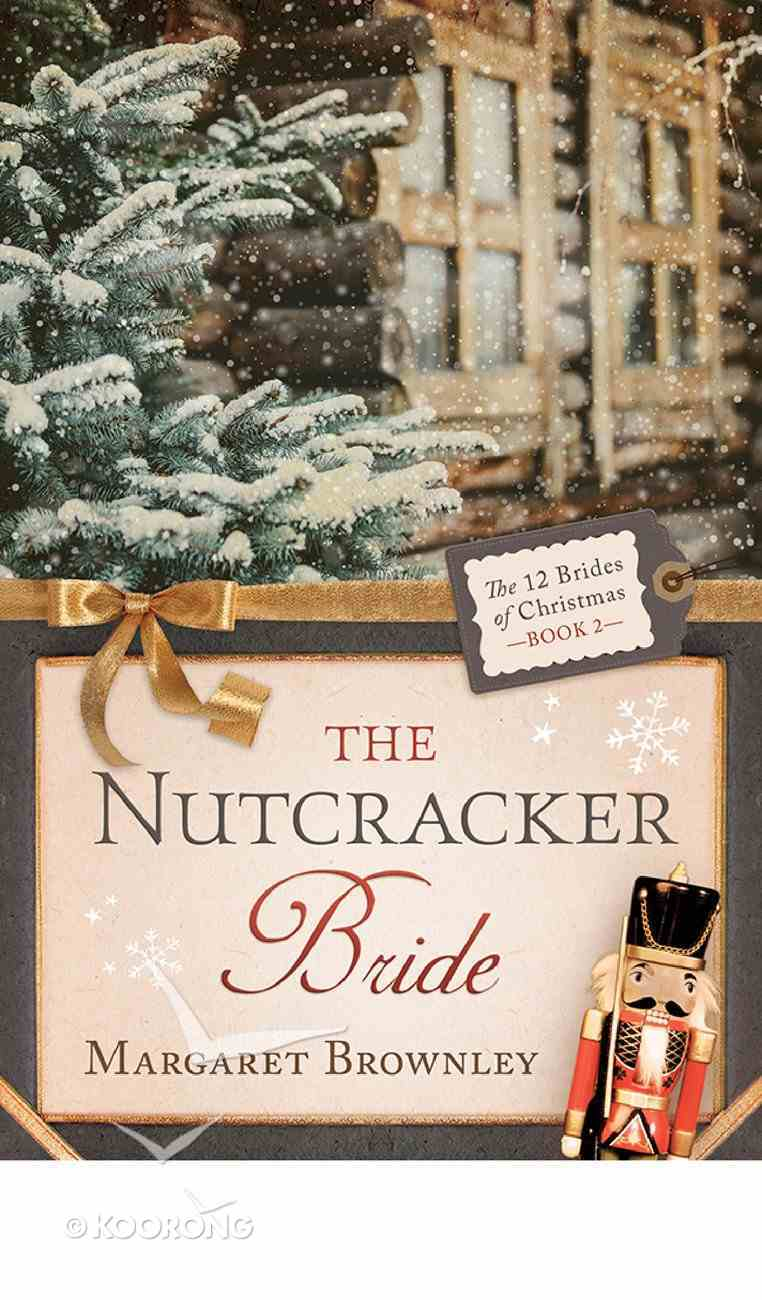 The Nutcracker Bride (#02 in 12 Brides Of Christmas Series) eBook