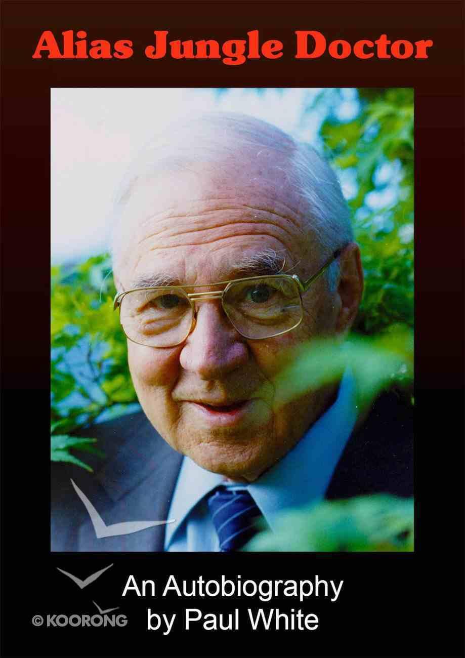 Alias Jungle Doctor: An Autobiography eBook