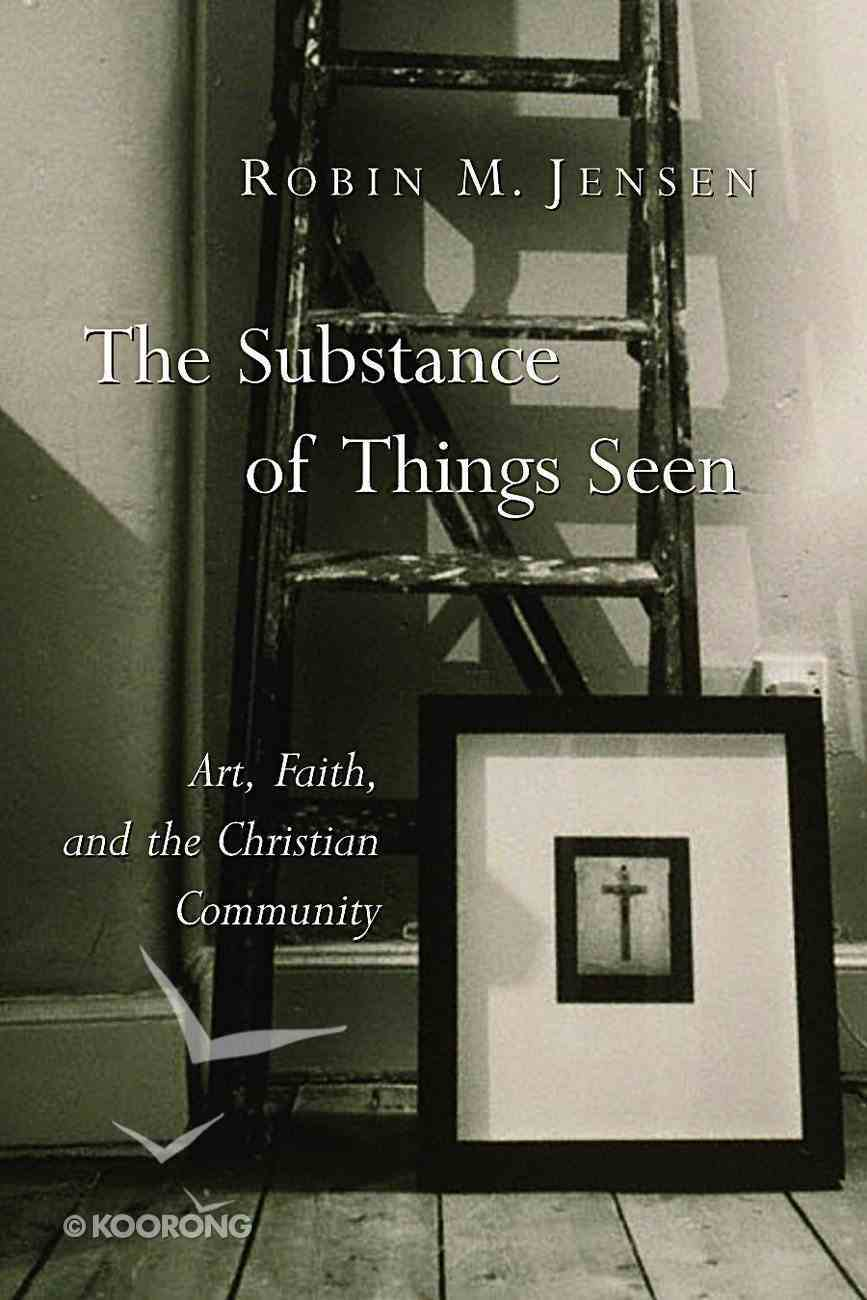 The Substance of Things Seen (Calvin Institute Of Christian Worship Liturgical Studies Series) Paperback