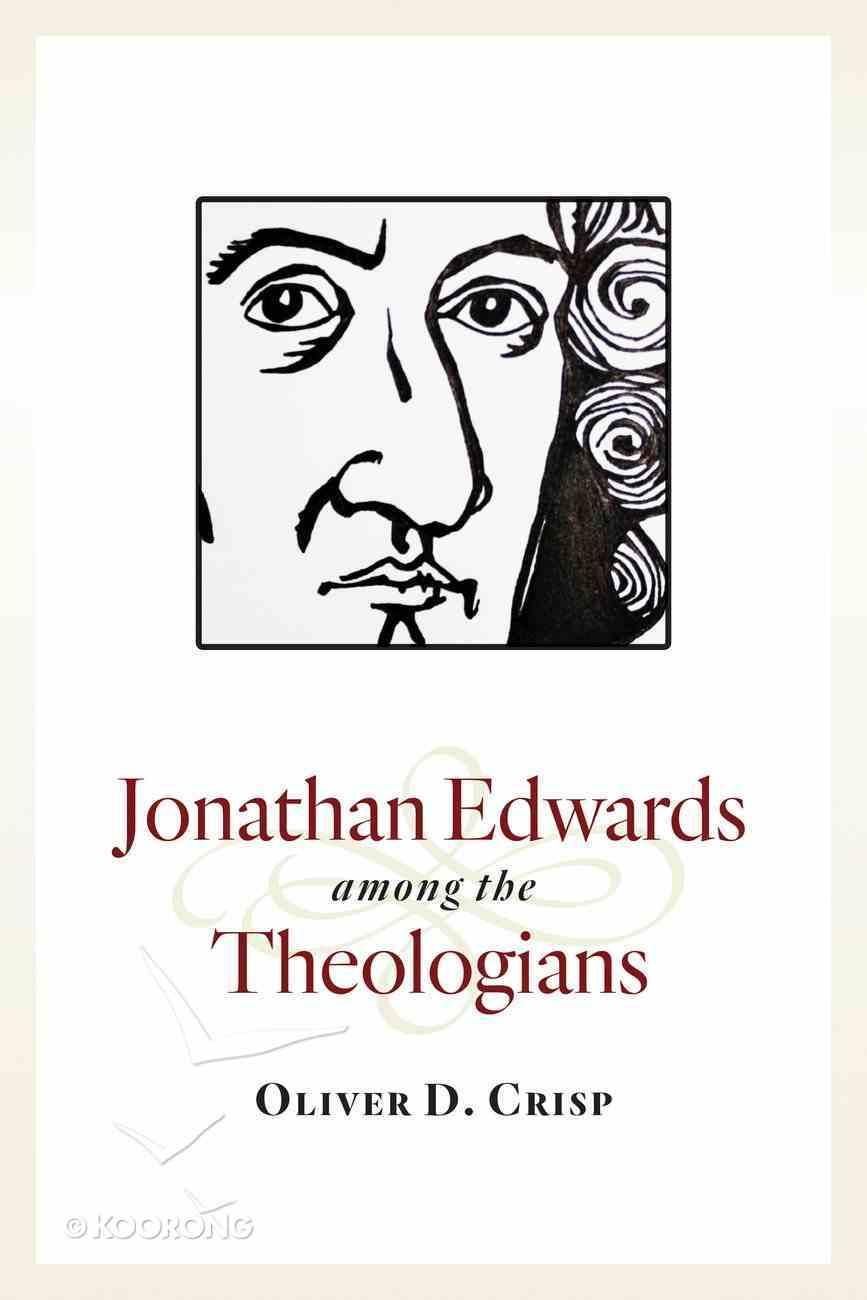 Jonathan Edwards Among the Theologians Paperback
