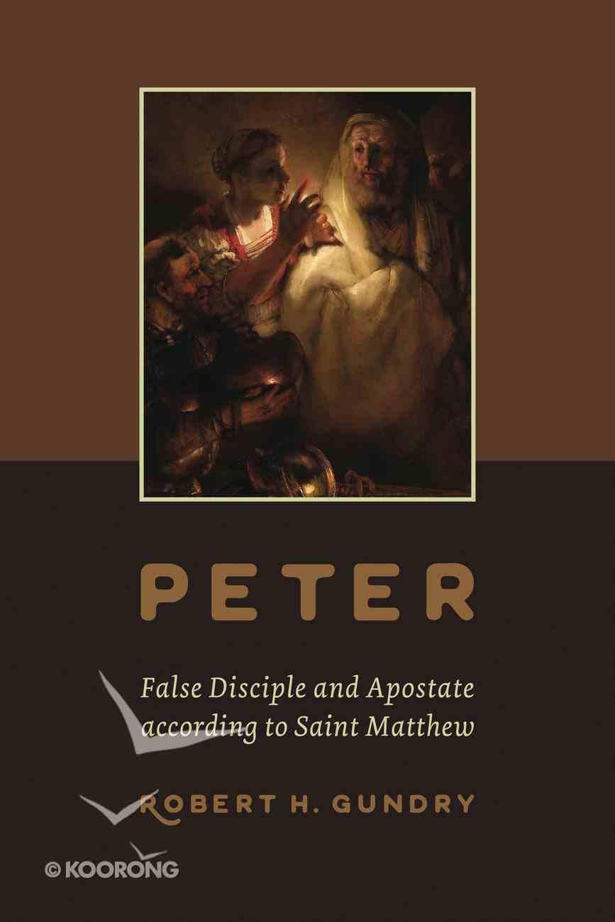 Peter: False Disciple and Apostate According to Saint Matthew Paperback